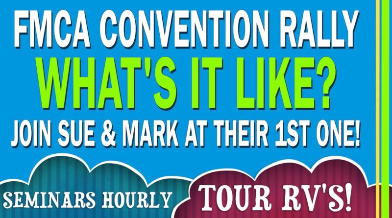 RV NEWBIE | WHAT'S AN FMCA CONVENTION RALLY REALLY LIKE? | RV SEMINARS | RV TOURS |  RV LIFE | EP 82