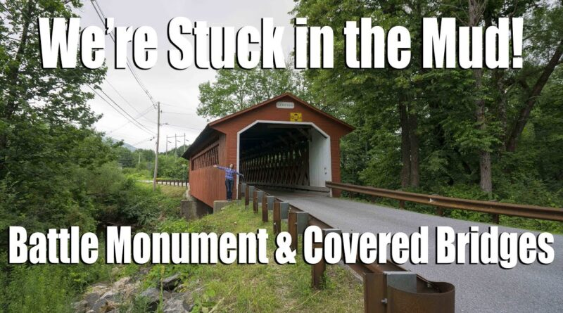 We're Stuck in the Mud! – Bennington Battle Monument & Covered Bridges