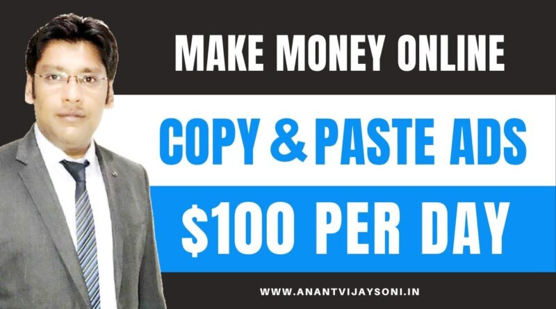 How to Copy and Paste Ads and Make $100 – $500 Per Day — Make Money Online! Hindi – Anant Vijay Soni