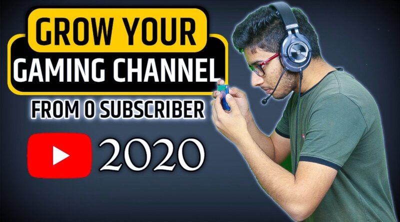 Grow Gaming Channel from Zero Subscribers on YouTube in 2020