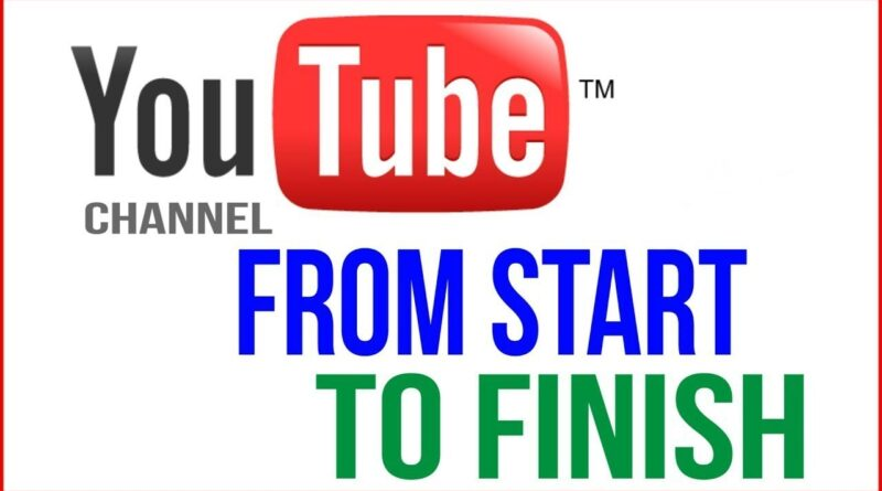 How To Make A YouTube Channel From Start To Finish
