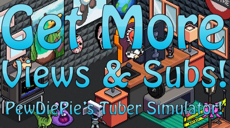 PewDiePie's Tuber Simulator- How To Get More Views And Subscribers