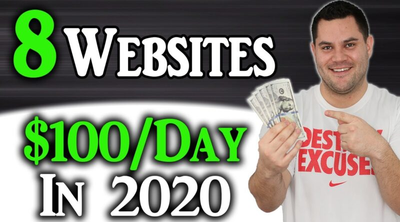 8 Websites To Make $100 Per Day 2020