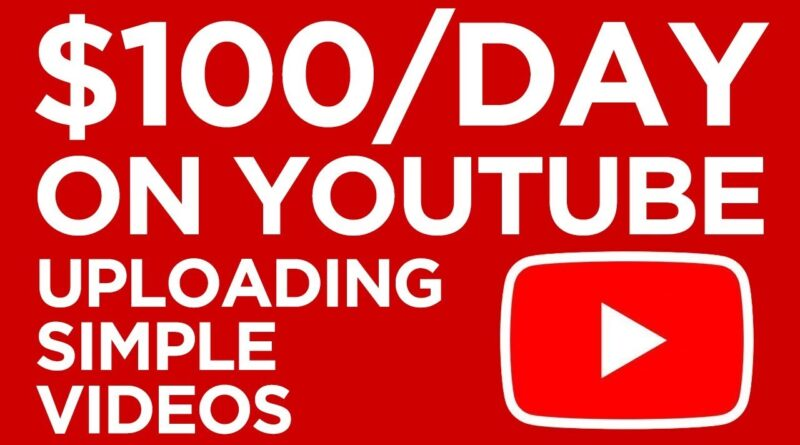 How to Make $100 a Day on YouTube With Simple Videos
