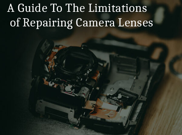 A Guide To The Limitations of Repairing Camera Lenses