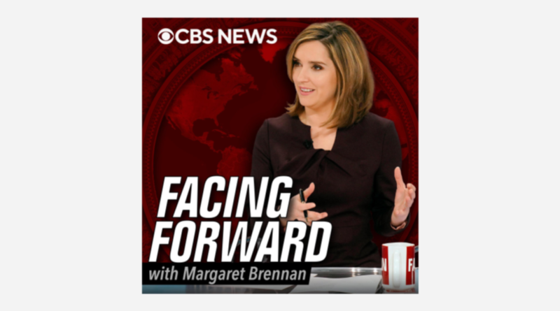 """Facing Forward with Margaret Brennan: A """"Face the Nation"""" podcast"""