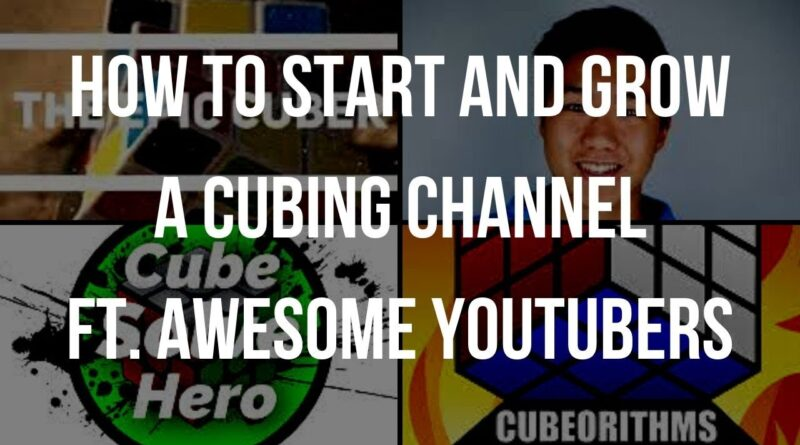 How to Start a Successful Cubing Channel! Ft. Cubeorithms, Cube Solve Hero, and Cubing Encoded!!