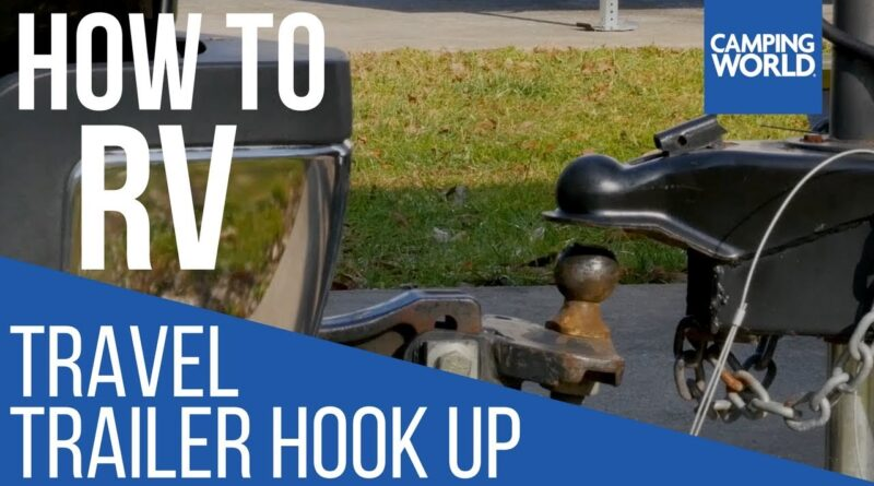 Hooking up a Travel Trailer – How To RV: Camping World