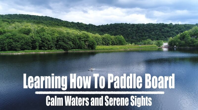 Learning How To Paddle Board – Calm Waters and Serene Sights