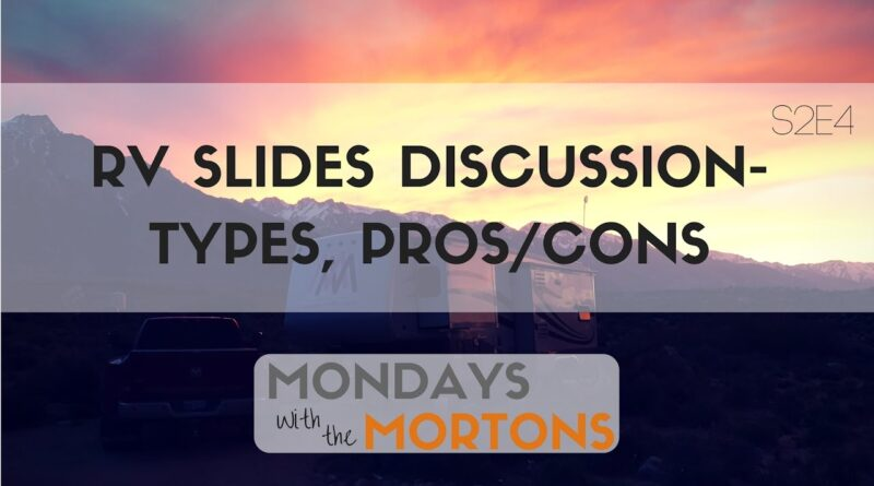 RV Slides – Types – Pros, Cons – Maintenance Discussion | Mondays with the Mortons S2E4