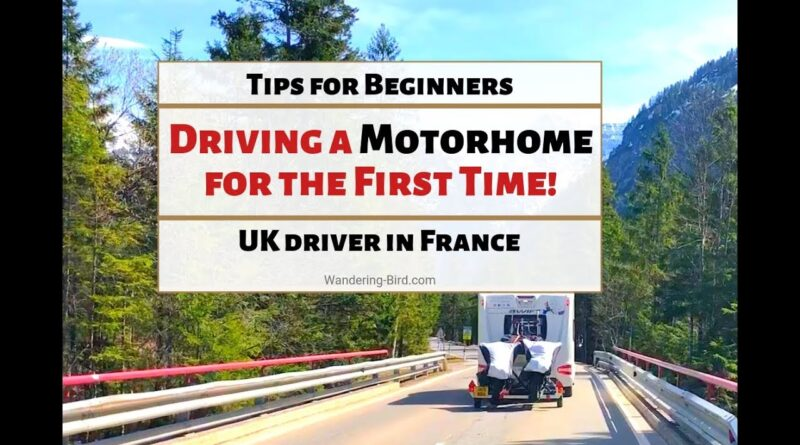 Driving a Motorhome for the first time! (Camper driving Tips for newbies and beginners)