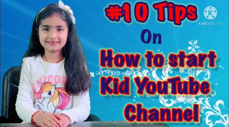 How to start a kids YouTube channel |10 tips on starting a kid YouTube channel