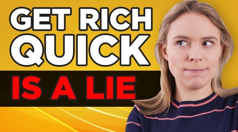 Get Rich Quick Businesses Are A LIE…