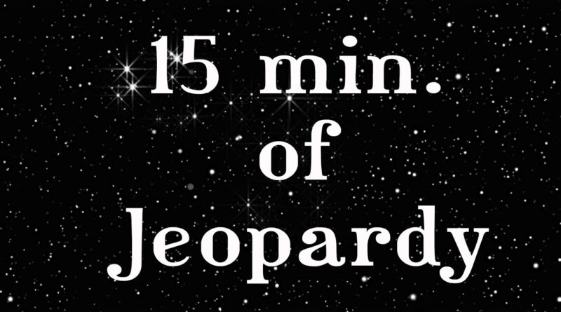A Timer In Time:  15 Min. Of Jeopardy or 30 Things You Can Do in 15 Minutes or Less