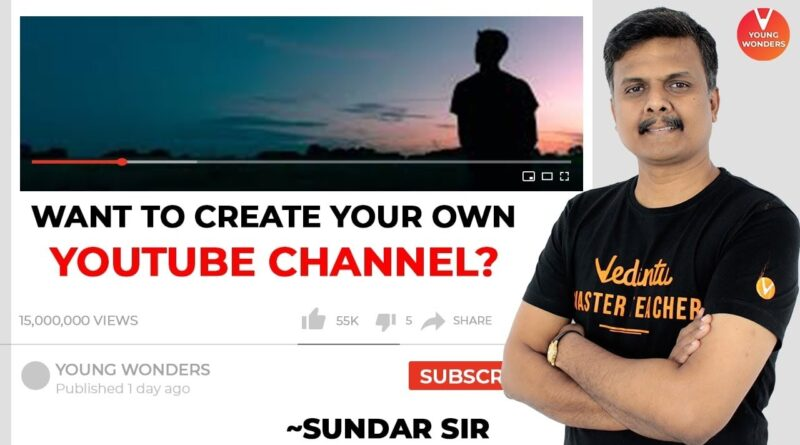 Want to Create Your Own YouTube Channel | Starting a YouTube Channel  | How to Become a YouTuber