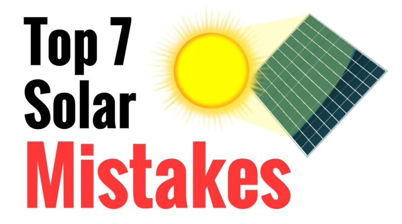 Top 7 Mistakes Newbies Make Going Solar – Avoid These For Effective Power Harvesting From The Sun